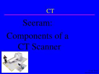 Seeram: Components of a CT Scanner