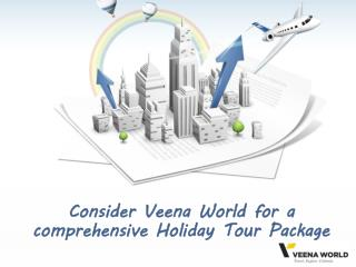 Consider Veena World for a comprehensive Holiday Tour Package