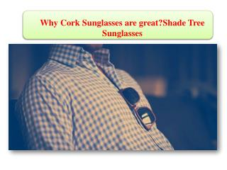 Why Cork Sunglasses are great?Shade Tree Sunglasses