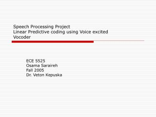 Speech Processing Project Linear Predictive coding using Voice excited  Vocoder