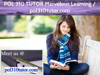 POL 310 TUTOR Marvelous Learning / pol310tutor.com