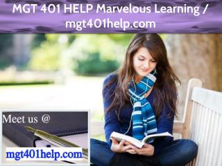 MGT 401 HELP Marvelous Learning / mgt401help.com
