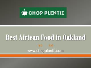 Best African Food in Oakland - www.chopplentii.com