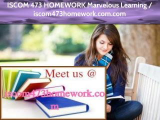ISCOM 473 HOMEWORK Marvelous Learning /iscom473homework.com
