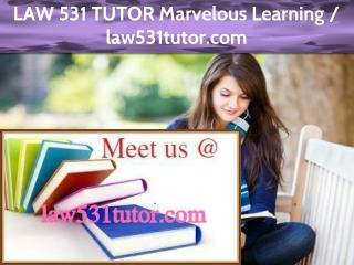 LAW 531 TUTOR Marvelous Learning /law531tutor.com