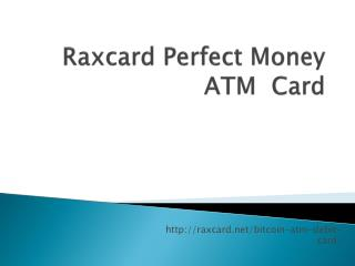 Raxcard Perfect money ATM card