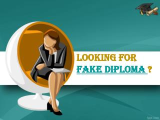 Looking for Fake Diploma?