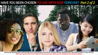 HAVE YOU BEEN CHOSEN TO LIVE WITH GOD FOREVER part 2 of 2