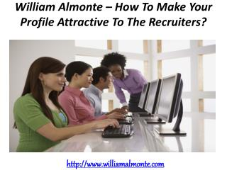 William Almonte – How To Make Your Profile Attractive To The Recruiters?