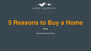 5 Reasons to Buy a Home- Gerry Goodman Real Estate Agent