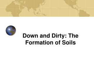 Down and Dirty: The Formation of Soils