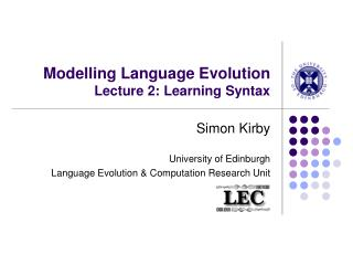 Modelling Language Evolution Lecture 2: Learning Syntax