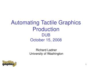Automating Tactile Graphics Production DUB October 15, 2008