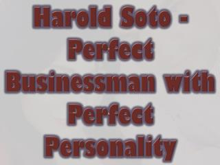 Harold Soto - Perfect Businessman with Perfect Personality