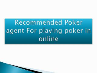 Recommended Poker agent For playing poker in online