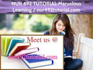 NUR 492 TUTORIAL Marvelous Learning /nur492tutorial.com
