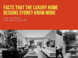 Facts that the Luxury Home Designs Sydney Know More