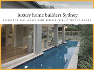 Reasons to call Luxury Home Builders Sydney that Value for