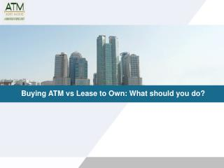 Buying ATM vs Lease to Own: What should you do?