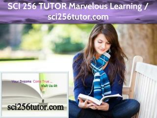 SCI 256 TUTOR Marvelous Learning / sci256tutor.com
