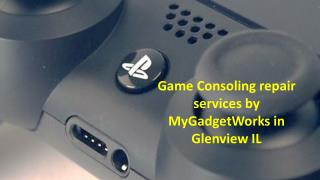 Game Consoling repair services by MyGadgetWorks in Glenview IL