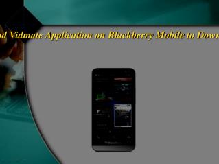 How To Download Vidmate Application on Blackberry Mobile to Download YouTube Videos?