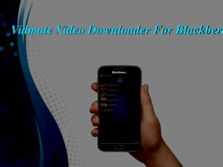 Download Vidmate For Blackberry Fhone