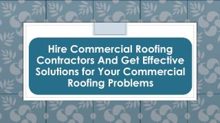 Hire Commercial Roofing Contractors And Get Effective Solutions for Your Commercial Roofing Problems