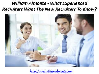 William Almonte - What Experienced Recruiters Want The New Recruiters To Know?