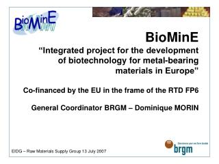 BioMinE    Integrated project for the development  of biotechnology for metal-bearing  materials in Europe   Co-financed