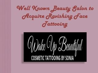 Well Known Beauty Salon to Acquire Ravishing Face Tattooing
