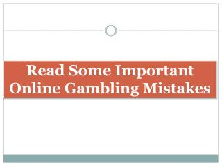 Read Some Important Online Gambling Mistakes