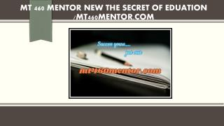 MT 460 MENTOR NEW The Secret of Eduation /mt460mentor.com