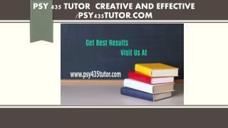 PSY 435 TUTOR  Creative and Effective /psy435tutor.com