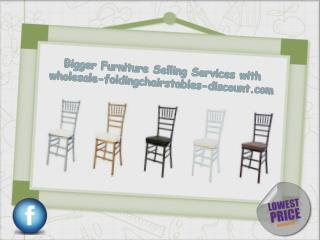 Bigger Furniture Selling Services with wholesale-foldingchairstables-discount.com