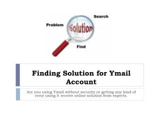 Finding Solution for Ymail Account