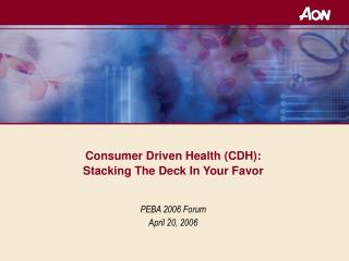 Consumer Driven Health (CDH):   Stacking The Deck In Your Favor