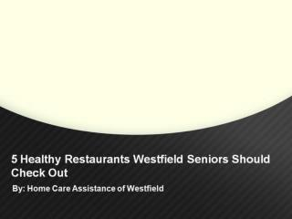 5 Healthy Restaurants Westfield Seniors Should Check Out