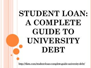 STUDENT LOAN: A COMPLETE GUIDE TO UNIVERSITY DEBT