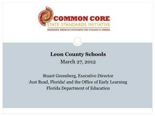 Leon County Schools March 27, 2012 Stuart Greenberg, Executive Director Just Read, Florida! and the Office of Early Lear