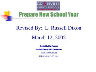 Prepare New School Year Revised By:  L. Russell Dixon March 12, 2002 Created by Kim Provens Scotland County SIMS Coordin