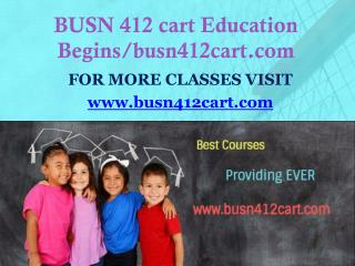 BUSN 412 cart Education Begins/busn412cart.com