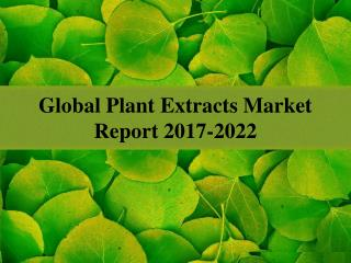Global Plant Extracts Market Report 2017-2022
