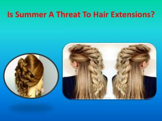 Is Summer A Threat To Hair Extensions?
