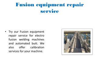 Fusion equipment repair service