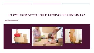 Do You Know You Need Moving Help Irving TX