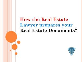 How the Real Estate Lawyer prepares your Real Estate Documents?