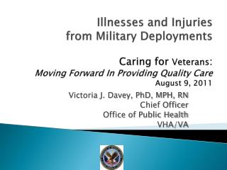 Illnesses and Injuries from Military Deployments  Caring for Veterans:  Moving Forward In Providing Quality Care August