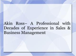 Akin Ross– A Professional with Decades of Experience in Sales & Business Management