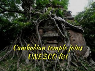Cambodian temple site joins Unesco world heritage list